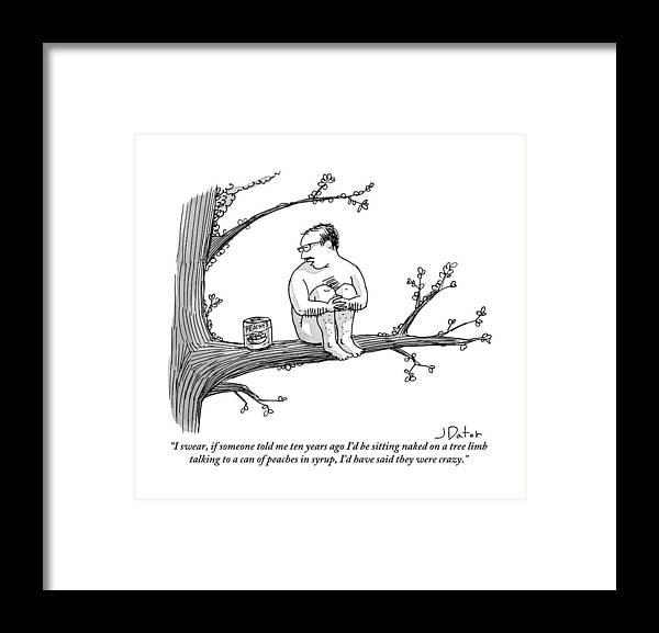 Crazy People Framed Print featuring the drawing A Naked Man Sitting On A Tree Branch Is Talking by Joe Dator