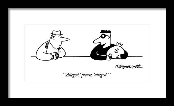 (said By Dark-clothed And Masked Man Framed Print featuring the drawing 'alleged,' Please, 'alleged.' by Charles Barsotti