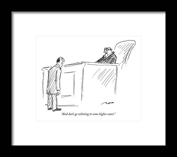 Judges Framed Print featuring the drawing And Don't Go Whining To Some Higher Court by Al Ross