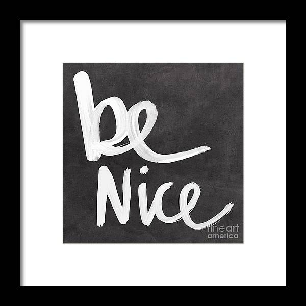 Nice Framed Print featuring the mixed media Be Nice by Linda Woods