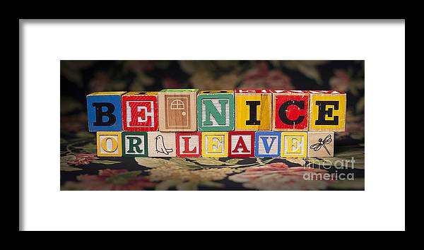 Be Nice Or Leave Framed Print featuring the photograph Be Nice Or Leave by Art Whitton
