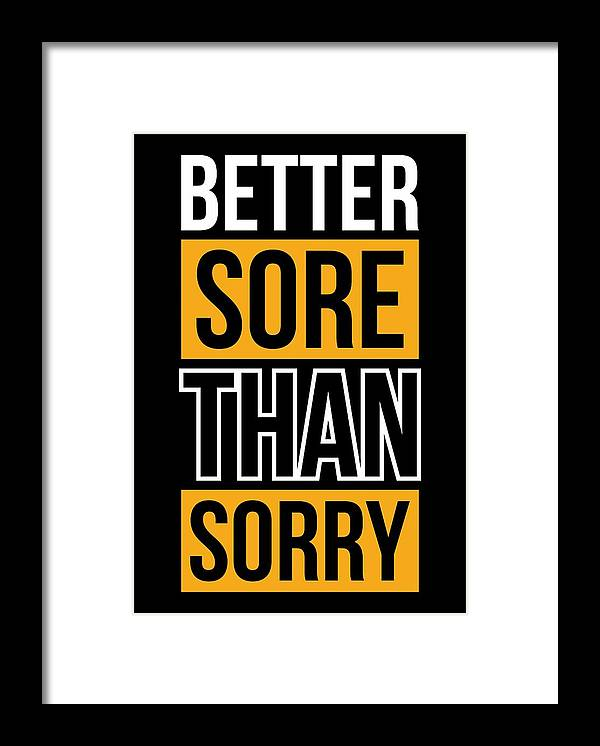 Better Framed Print featuring the digital art Better Sore Than Sorry Gym Motivational Quotes poster by Lab No 4 - The Quotography Department