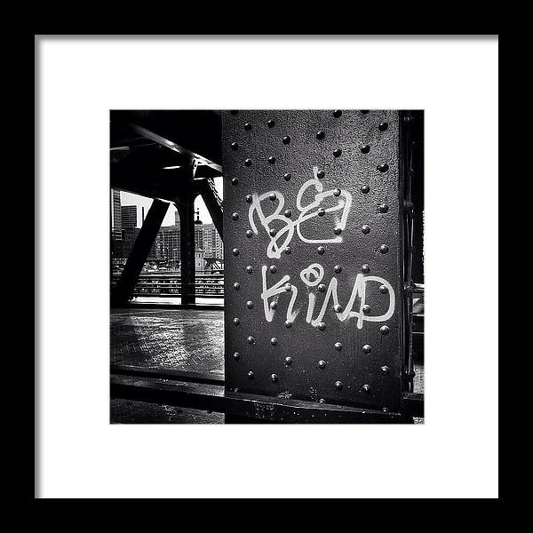 America Framed Print featuring the photograph Be Kind Graffiti on a Chicago Bridge by Paul Velgos