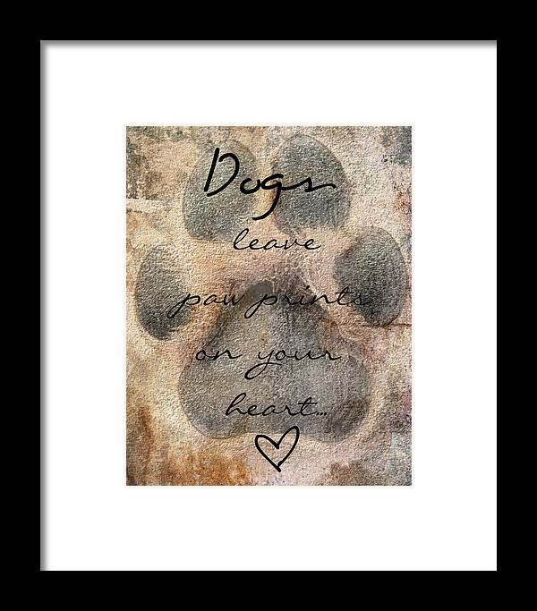 Dogs Leave Paw Prints On Your Heart Framed Print featuring the photograph Dogs Leave Paw Prints On Your Heart by Brook Burling