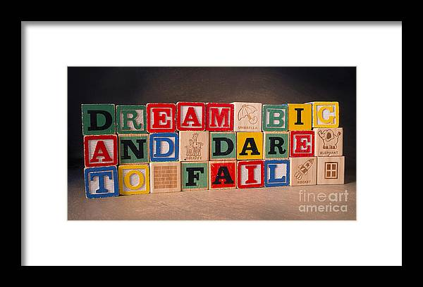 Dream Big And Dare To Fail Framed Print featuring the photograph Dream Big And Dare To Fail by Art Whitton