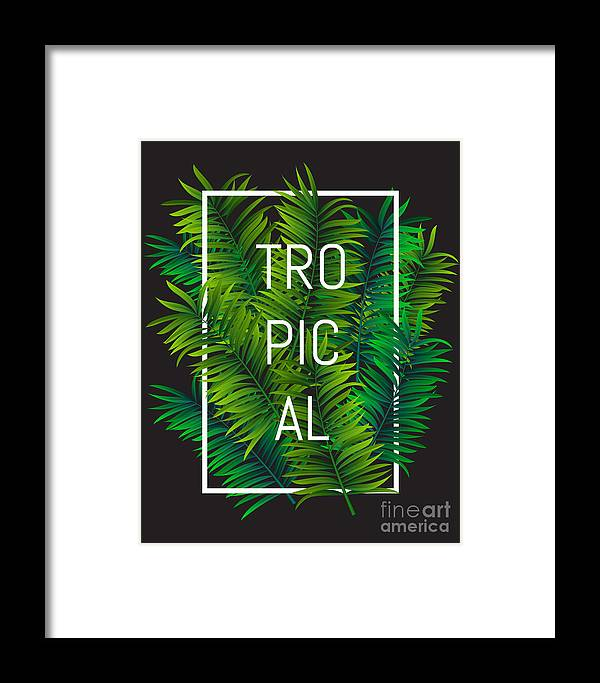 Typographic Framed Print featuring the digital art Exotic Palm Leaves With Slogan And by Nikelser