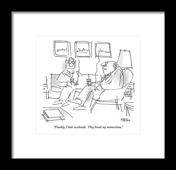 Triumph Framed Print featuring the drawing Frankly, I Hate Weekends. They Break My Momentum by Dean Vietor
