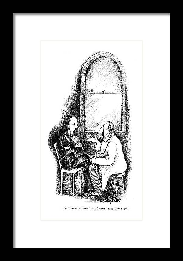 107768 Mpe Mary Petty (doctor To Patient.) Advice Advise Analyst Disorder Doctor Doctors Examination ?tness Health Lecture Medical Mental Nurse Patient Patients Physician Psychiatrist Psychiatrists Psychiatry Psychology Session Soon Therapist Therapists Therapy Well Framed Print featuring the drawing Get Out And Mingle With The Other Schizophrenes by Mary Petty