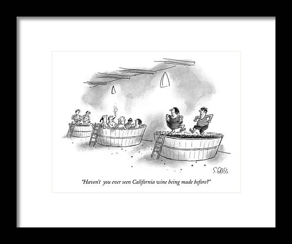 California Framed Print featuring the drawing Haven't You Ever Seen California Wine Being Made by Sam Gross