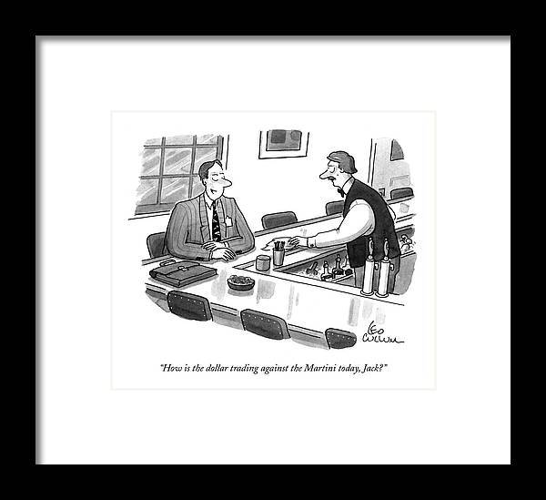Drinking Framed Print featuring the drawing How Is The Dollar Trading Against The Martini by Leo Cullum