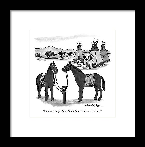 I Am Not Crazy Horse! Crazy Horse Is A Man. I\'m Framed Print by J.B. ...