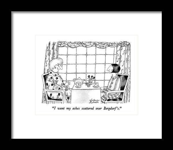 One Woman To Another Having Tea Framed Print featuring the drawing I Want My Ashes Scattered Over Bergdorf's by Victoria Roberts