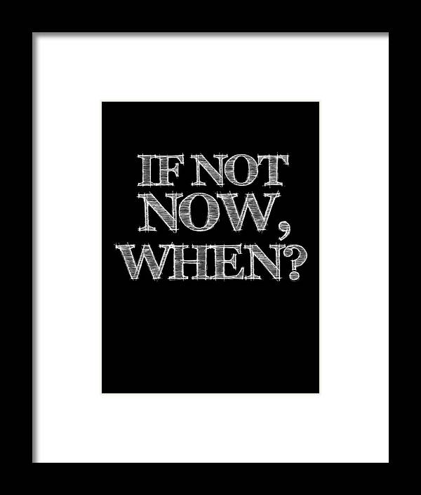 Motivational Framed Print featuring the digital art If Not Now When Poster Black by Naxart Studio
