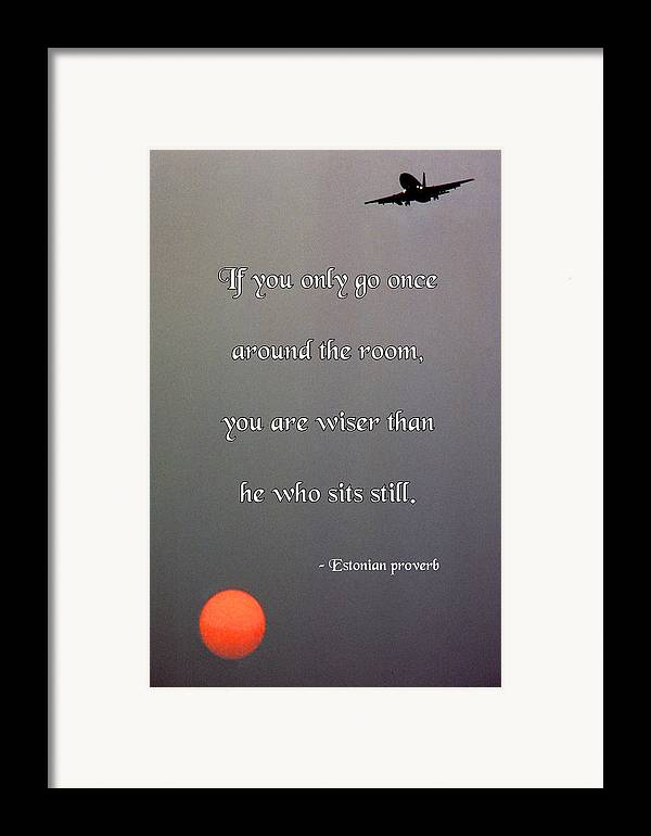 Quotation Framed Print featuring the photograph If You Only Go Once Around The Room by Mike Flynn