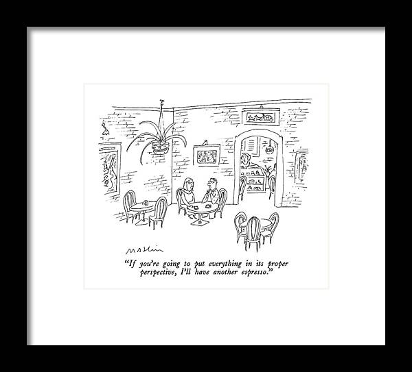 Woman To Man In Restaurant.  Restaurants Framed Print featuring the drawing If You're Going To Put Everything In Its Proper by Michael Maslin