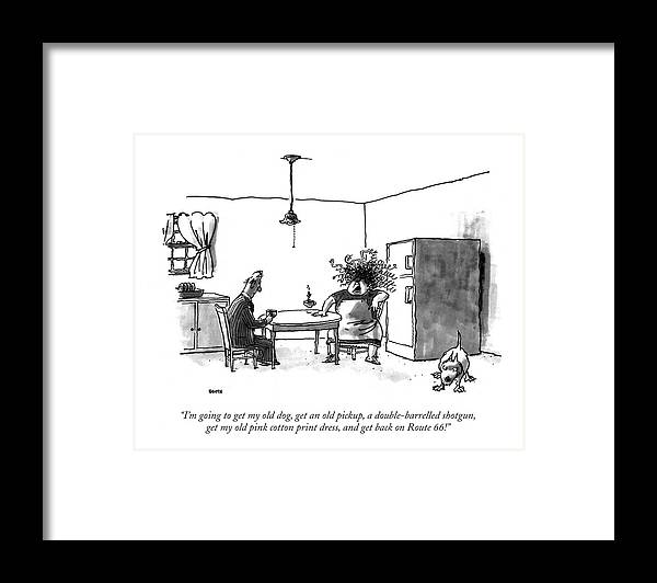 Haggard Wife To Husband In The Kitchen.  Relationships Framed Print featuring the drawing I'm Going To Get My Old Dog by George Booth