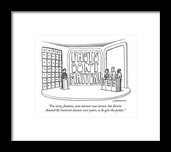 Facts Don't Matter Framed Print featuring the drawing Facts Don't Matter by Joe Dator