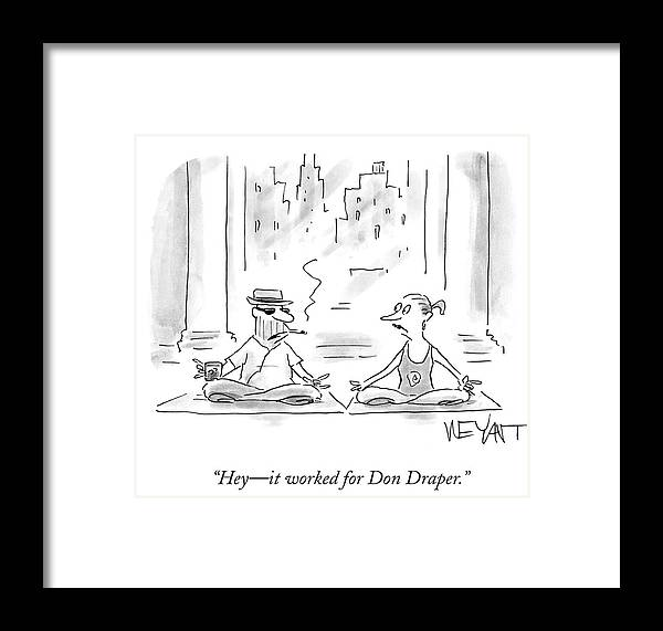 Hey - It Worked For Don Draper.' Framed Print featuring the drawing It Worked For Don Draper by Christopher Weyant