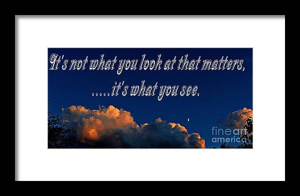 Its Not What You Look At Framed Print featuring the photograph Its Not What You Look At by Barbara Griffin