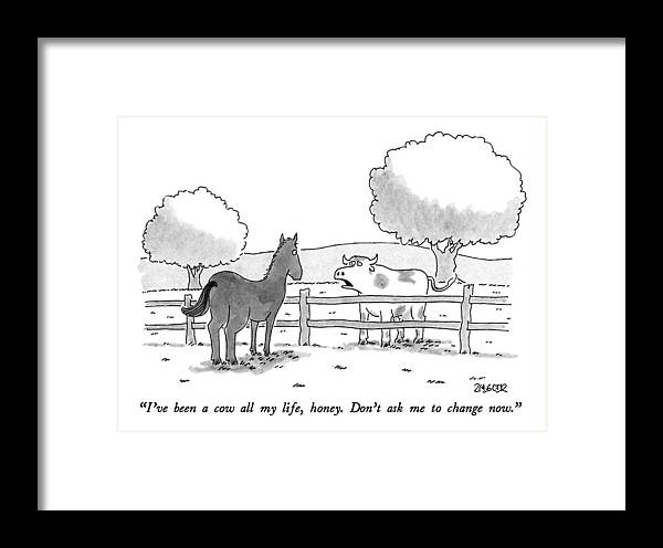 I\'ve Been A Cow All My Life Framed Print by Jack Ziegler