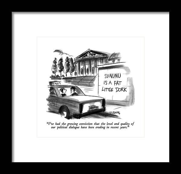 Two People In A Taxi Drive By Graffiti That Reads: Sununu Is A Fat Little Dork.  Politics Framed Print featuring the drawing I've Had The Growing Conviction That The Level by Donald Reilly