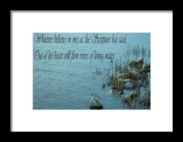 Whoever Believes In Me Framed Print featuring the photograph John 7 Vs 38 by Mechala Matthews