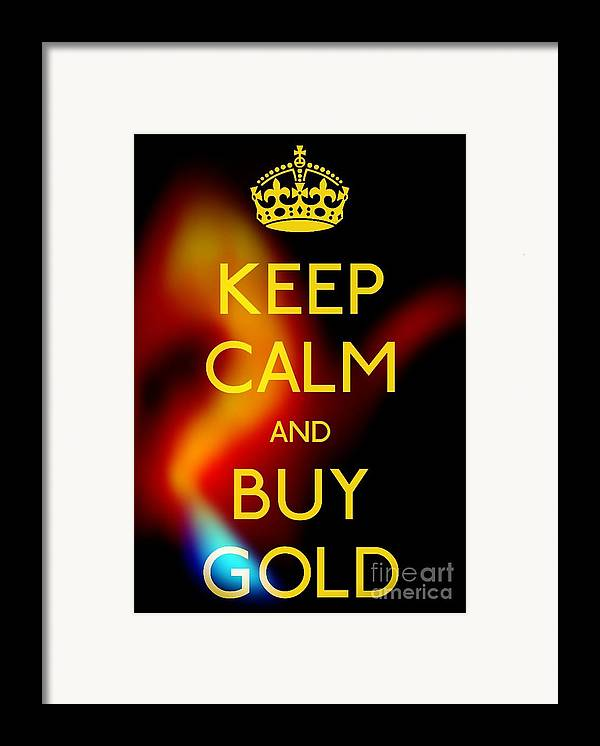 Keep Calm And Buy Gold Framed Print featuring the photograph Keep Calm And Buy Gold by Daryl Macintyre
