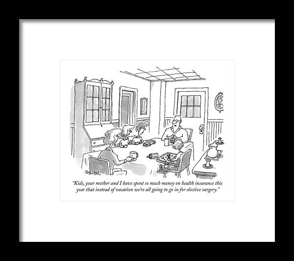 Health Insurance Framed Print featuring the drawing Kids, Your Mother And I Have Spent So Much Money by Jack Ziegler