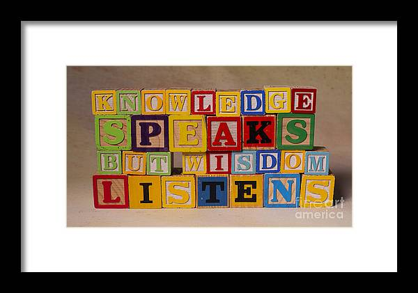 Knowledge Speaks But Wisdom Listens Framed Print featuring the photograph Knowledge Speaks But Wisdom Listens by Art Whitton
