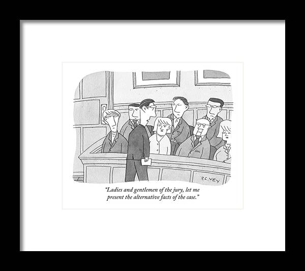 Alternative Facts Framed Print featuring the drawing Ladies And Gentlemen Of The Jury by Peter C. Vey