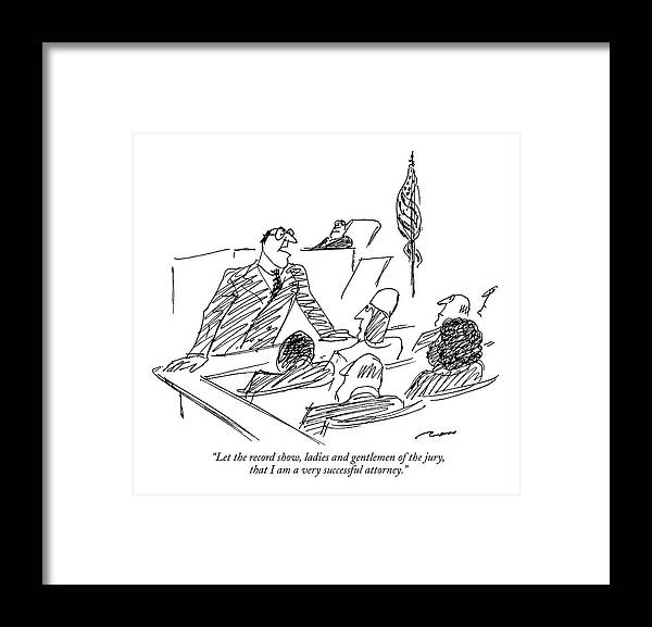 (lawyer In Courtroom Says To Jury) Legal Framed Print featuring the drawing Let The Record Show by Al Ross