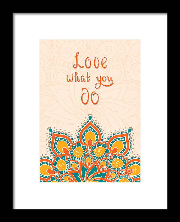 Love Framed Print featuring the digital art Lettering With Mandala. Love What You by Cerama ama