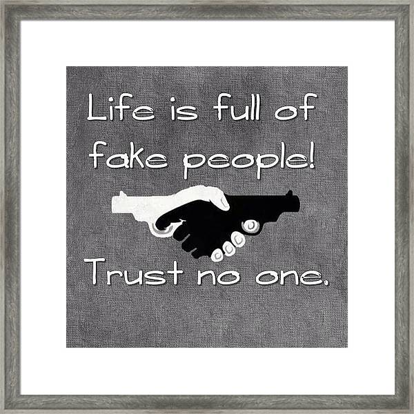 Life Full Fake People Trust No Framed Print By The God Father