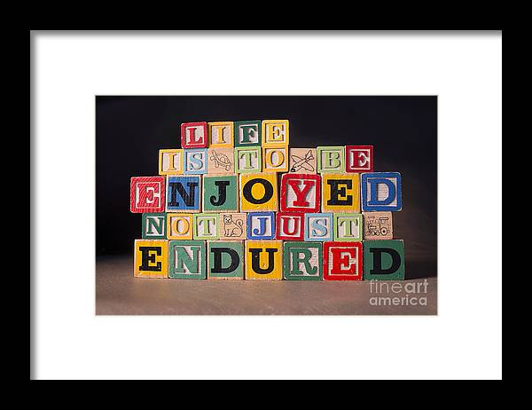 Life Is To Be Enjoyed Framed Print featuring the photograph Life Is To Be Enjoyed Not Just Endured by Art Whitton