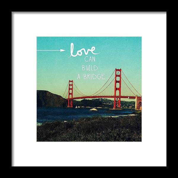 San Francisco Framed Print featuring the photograph Love Can Build A Bridge- Inspirational Art by Linda Woods