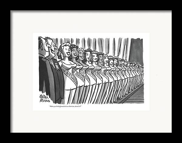(two Men Looking Down Line-up Of State Beauty Queens In Miss America Beauty Contest.) Pageant Framed Print featuring the drawing Makes You Kind Of Proud To Be An American by Peter Arno