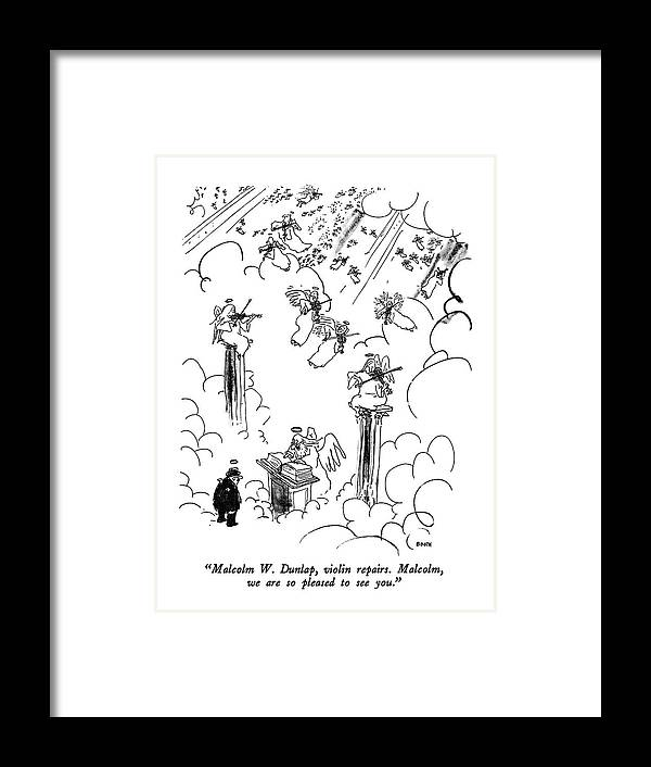 St. Peter To Man Entering Heaven Framed Print featuring the drawing Malcolm W. Dunlap by George Booth