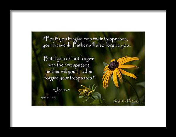 Black Eyed Susan Framed Print featuring the photograph Matthew 6 14-15 Forgiveness by Inspirational Designs