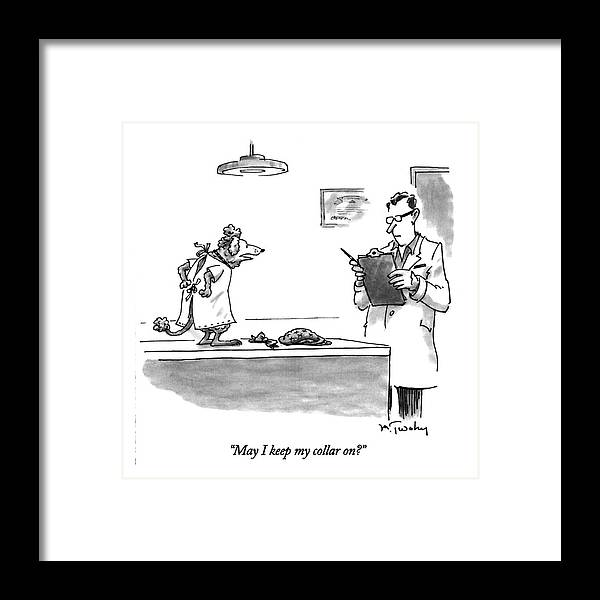 Medical Framed Print featuring the drawing May I Keep My Collar On? by Mike Twohy