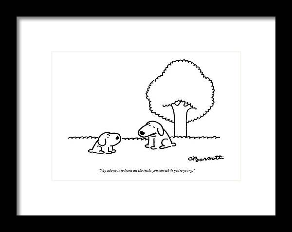(older Dog Gives Advice To A Younger Dog.) Animals Framed Print featuring the drawing My Advice Is To Learn All The Tricks by Charles Barsotti