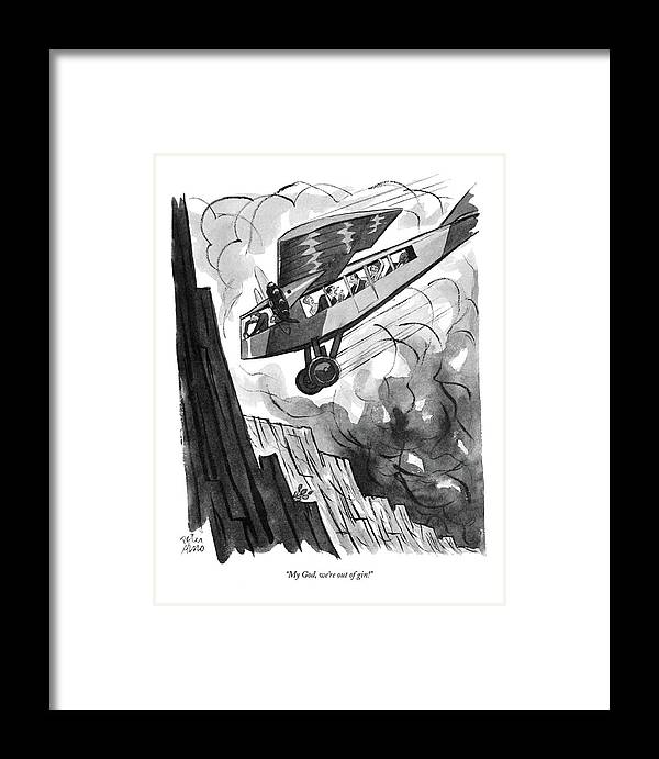 (passenger In Airplane As It Is About To Crash Into Mountainside.) Psychology Framed Print featuring the drawing My God, We're Out Of Gin! by Peter Arno