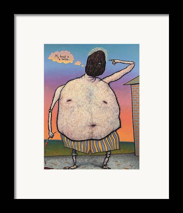 Raisin Framed Print featuring the painting My Head Is A Raisin. by James W Johnson