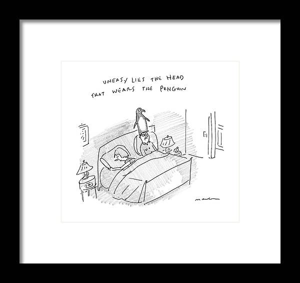 Uneasy Lies The Head That Wears The Penguin Penguin Framed Print featuring the drawing New Yorker April 10th, 2017 by Michael Maslin