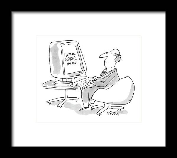 Computers Technology Incompetents Psychology Ego No Caption Computer Screen Says To Man Framed Print featuring the drawing New Yorker August 23rd, 1993 by Dean Vietor