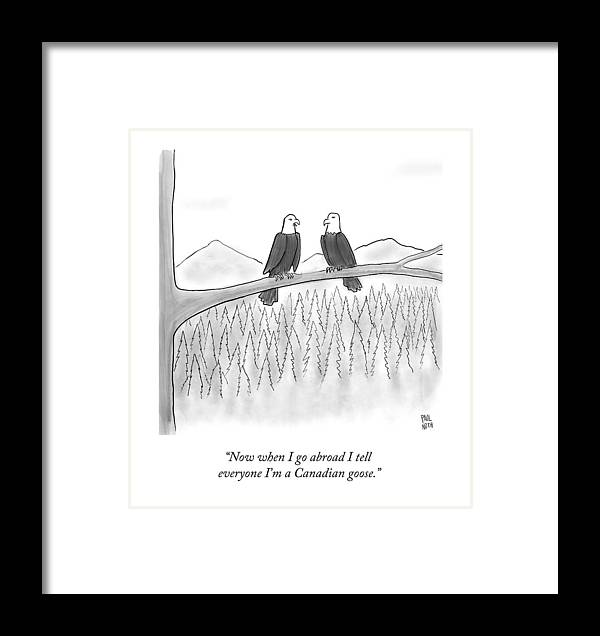 Now When I Go Abroad I Tell Everyone I\'m Framed Print by Paul Noth