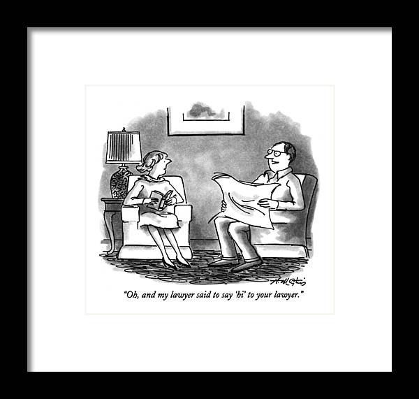 (man Talking To Woman In Living Room) Legal Framed Print featuring the drawing Oh, And My Lawyer Said To Say 'hi' To Your Lawyer by Henry Martin