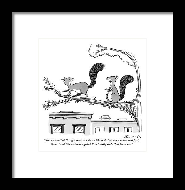 You Know That Thing Where You Stand Like A Statue Framed Print featuring the drawing One Squirrel To Another by Joe Dator