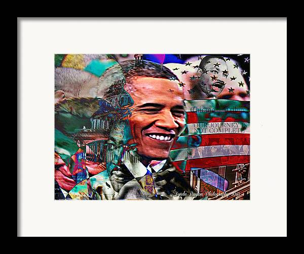 Barack Obama Prints Framed Print featuring the mixed media Our Journey Is Not Complete by Lynda Payton