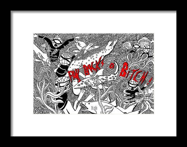Environmental Art Framed Print featuring the drawing Pay Backs A Bitch by Karen Elzinga