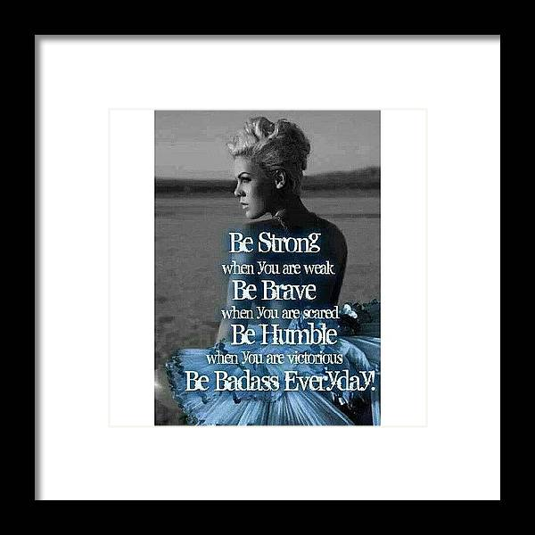 Pink Framed Print featuring the photograph #quote #pink #badass #girls by Colleen Morrison